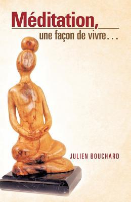 Meditation, Une Facon de Vivre... - Bouchard, Julien