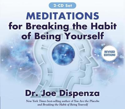 Meditations for Breaking the Habit of Being Yourself: Revised Edition - Dispenza, Joe, Dr.