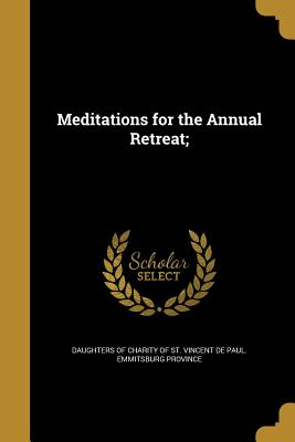 Meditations for the Annual Retreat; - Daughters of Charity of St Vincent De P (Creator)