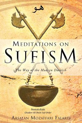 Meditations on Sufism: The Way of the Modern Darvish - Falarti, Arsalan Mozaffari