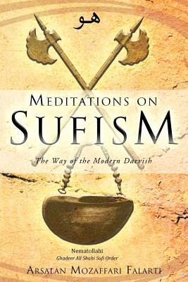 Meditations on Sufism: The Way of the Modern Darvish - Falarti, Arsalan Mozaffari