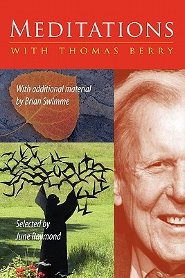 Meditations with Thomas Berry: With Additional Material by Brian Swimme - June, Raymond, and Berry, Thomas, and Swimme, Brian, Ph.D.