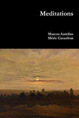 Meditations - Aurelius, Marcus, and Casaubon, Meric