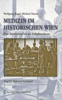 Medizin Im Historischen Wien: Von Anatomen Bis Zu Zahnbrechern. English Abstracts Included - Regal, Wolfgang