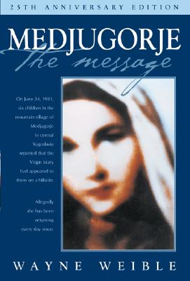 Medjugorje the Message - Weible, Wayne