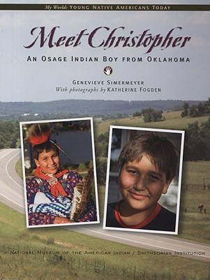 Meet Christopher: An Osage Indian Boy from Oklahoma - Simermeyer, Genevieve, and Fogden, Katherine (Photographer)