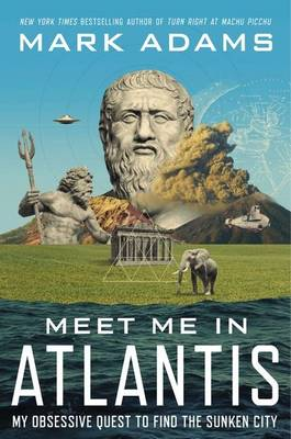 Meet Me in Atlantis: My Obsessive Quest to Find the Sunken City - Adams, Mark