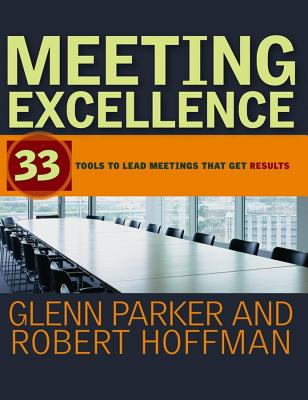 Meeting Excellence: 33 Tools to Lead Meetings That Get Results - Parker, Glenn M., and Hoffman, Robert