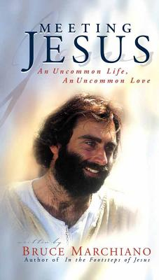 Meeting Jesus: An Uncommon Life, an Uncommon Love - Marchiano, Bruce