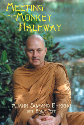 Meeting the Monkey Halfway - Bhikkhu, Ajahn Sumano, and Sumano, Ajahn Bhikkhu, and Popp, Emily