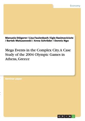 Mega Events in the Complex City.a Case Study of the 2004 Olympic Games in Athens, Greece - Stogerer, Manuela