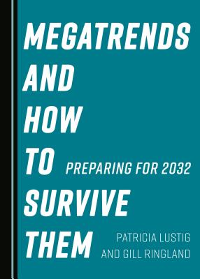 Megatrends and How to Survive Them: Preparing for 2032 - Lustig, Patricia, and Ringland, Gill