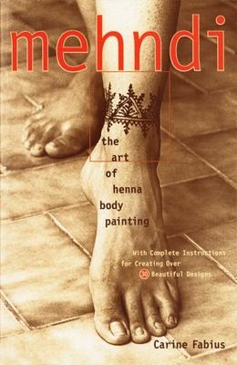 Mehndi: The Art of Henna Body Painting - Fabius, Carine