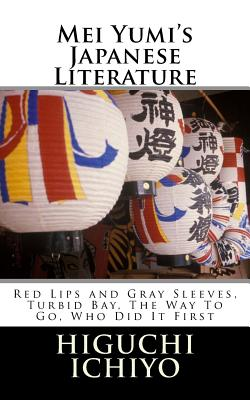 Mei Yumi's Japanese Literature: Red Lips and Gray Sleeves, Turbid Bay, the Way to Go, Who Did It First - Ichiyo, Higuchi, and Yumi, Mei