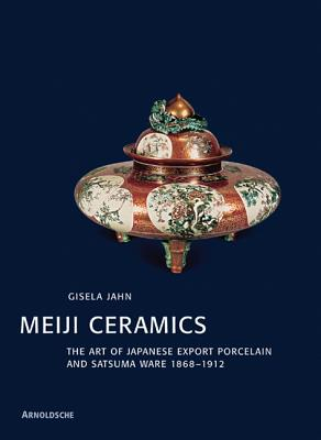 Meiji Ceramics - Jahn, Giselda, and Arnoldsche Verlagsanstalt (Creator)