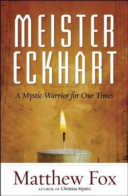 Meister Eckhart: A Mystic-Warrior for Our Times - Fox, Matthew