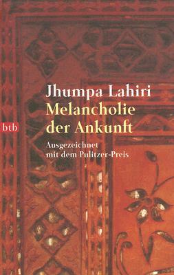 Melancholie der Ankunft - Lahiri, Jhumpa, and Heller, Barbara