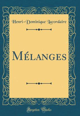 Melanges (Classic Reprint) - Lacordaire, Henri-Dominique
