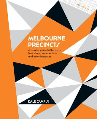Melbourne Precincts (revised edition): A Curated Guide to the City's Best Shops, Eateries, Bars and Other Hangouts - Campisi, Dale