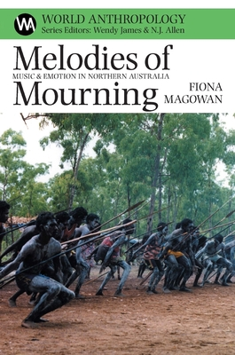 Melodies of Mourning: Music and Emotion in Northern Australia - Magowan, Fiona