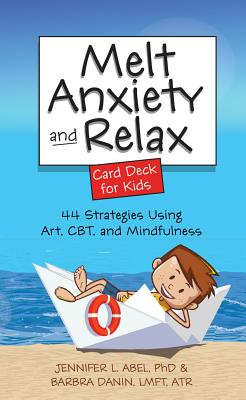 Melt Anxiety and Relax Card Deck for Kids: 44 Strategies Using Art, CBT and Mindfulness - Abel, Jennifer, and Danin, Barbra