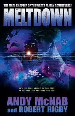 Meltdown: The Final Chapter of the Watts Family Adventures! - McNab, Andy, and Rigby, Robert