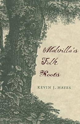Melville's Folk Roots - Hayes, Kevin J