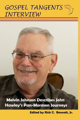 Melvin Johnson Describes John Hawley's Pan-Mormon Journeys - Johnson, Melvin (Narrator), and Bennett, Rick C (Editor), and Beckett, Shauna B (Editor)