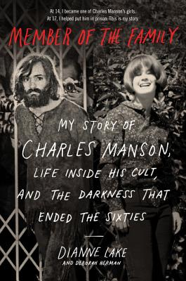Member of the Family: My Story of Charles Manson, Life Inside His Cult, and the Darkness That Ended the Sixties - Lake, Dianne, and Herman, Deborah