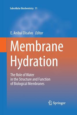 Membrane Hydration: The Role of Water in the Structure and Function of Biological Membranes - DiSalvo, E Anibal (Editor)