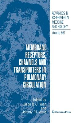 Membrane Receptors, Channels and Transporters in Pulmonary Circulation - Yuan, Jason X (Editor), and Ward, Jeremy P T (Editor)
