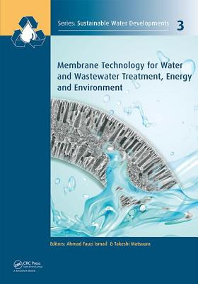 Membrane Technology for Water and Wastewater Treatment, Energy and Environment - Ismail, Ahmad Fauzi (Editor), and Matsuura, Takeshi (Editor)