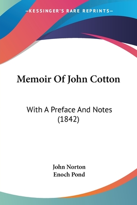 Memoir of John Cotton: With a Preface and Notes (1842) - Norton, John, and Pond, Enoch (Foreword by)