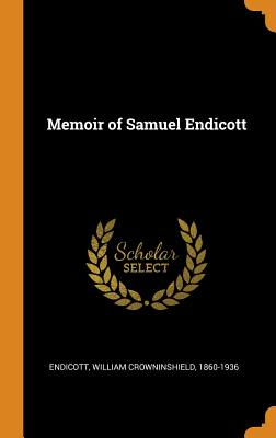Memoir of Samuel Endicott - Endicott, William Crowninshield