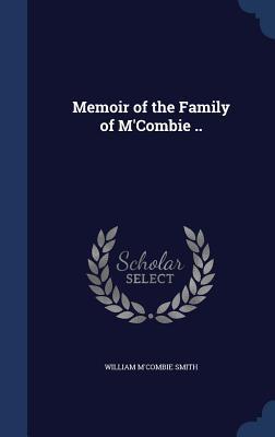 Memoir of the Family of M'Combie .. - Smith, William M'Combie