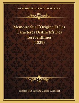 Memoire Sur L'Origine Et Les Caracteres Distinctifs Des Terebenthines (1839) - Guibourt, Nicolas Jean Baptiste Gaston