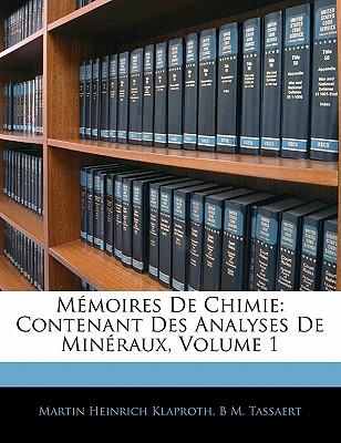 Memoires de Chimie: Contenant Des Analyses de Mineraux, Volume 1 - Klaproth, Martin Heinrich, and Tassaert, B M