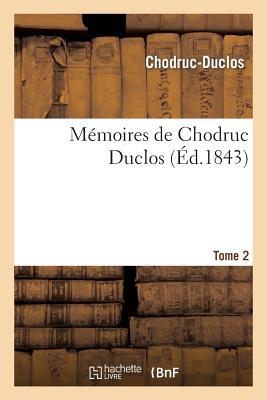 Memoires de Chodruc Duclos. Tome 2 - Chodruc-Duclos