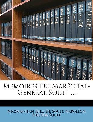 Memoires Du Marchal-General Soult ... - De Soult, Nicolas-Jean Dieu, and Soult, Napolon Hector