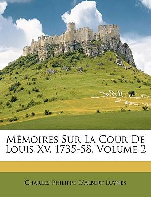Memoires Sur La Cour de Louis XV, 1735-58, Volume 2 - Luynes, Charles Philippe D'Albert