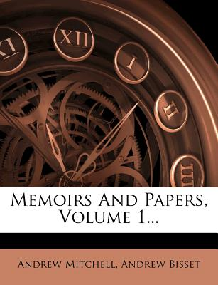 Memoirs and Papers, Volume 1... - Mitchell, Andrew, and Bisset, Andrew