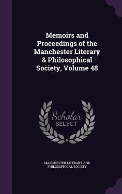 Memoirs and Proceedings of the Manchester Literary & Philosophical Society, Volume 48 - Manchester Literary and Philosophical So (Creator)