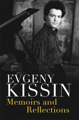 Memoirs and Reflections - Kissin, Evgeny