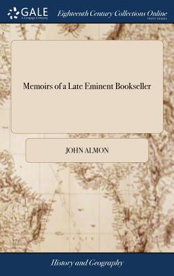 Memoirs of a Late Eminent Bookseller - Almon, John