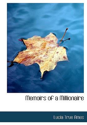 Memoirs of a Millionaire - Ames, Lucia True