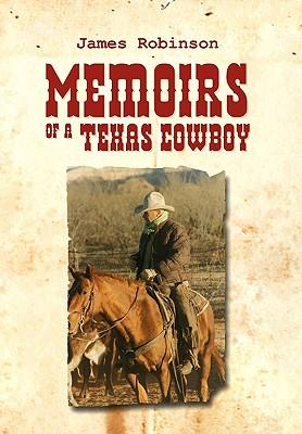 Memoirs of a Texas Cowboy - Robinson, James, Professor