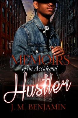 Memoirs of an Accidental Hustler - Benjamin, J M