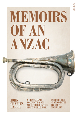 Memoirs of an Anzac: A First-Hand Account by an AIF Officer in the First World War - Barrie, John Charles, and McMullin, Ross (Introduction by)