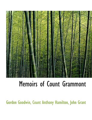 Memoirs of Count Grammont - Goodwin, Gordon, and Hamilton, Count Anthony, and John Grant, Grant (Creator)