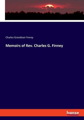Memoirs of Rev. Charles G. Finney - Finney, Charles Grandison